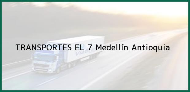 Teléfono, Dirección y otros datos de contacto para TRANSPORTES EL 7, Medellín, Antioquia, Colombia