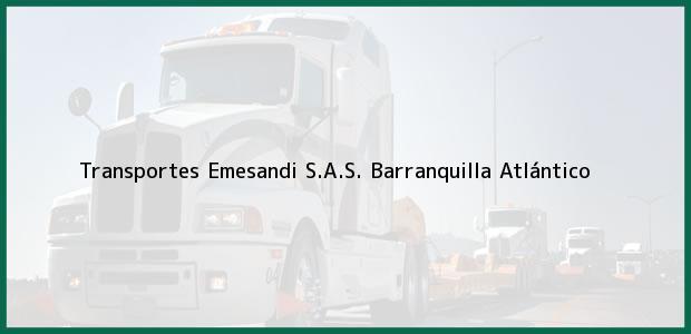 Teléfono, Dirección y otros datos de contacto para Transportes Emesandi S.A.S., Barranquilla, Atlántico, Colombia