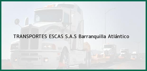 Teléfono, Dirección y otros datos de contacto para TRANSPORTES ESCAS S.A.S, Barranquilla, Atlántico, Colombia