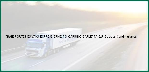 Teléfono, Dirección y otros datos de contacto para TRANSPORTES ESIVANS EXPRESS ERNESTO GARRIDO BARLETTA E.U., Bogotá, Cundinamarca, Colombia