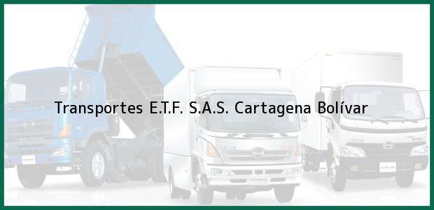 Teléfono, Dirección y otros datos de contacto para Transportes E.T.F. S.A.S., Cartagena, Bolívar, Colombia
