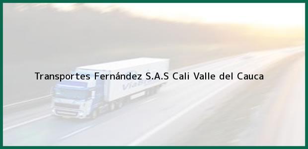 Teléfono, Dirección y otros datos de contacto para Transportes Fernández S.A.S, Cali, Valle del Cauca, Colombia