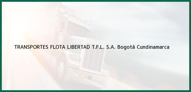 Teléfono, Dirección y otros datos de contacto para TRANSPORTES FLOTA LIBERTAD T.F.L. S.A., Bogotá, Cundinamarca, Colombia