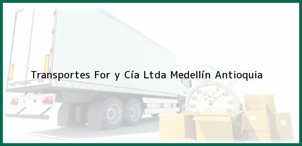 Teléfono, Dirección y otros datos de contacto para Transportes For y Cía Ltda, Medellín, Antioquia, Colombia