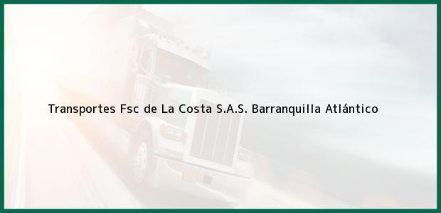 Teléfono, Dirección y otros datos de contacto para Transportes Fsc de La Costa S.A.S., Barranquilla, Atlántico, Colombia
