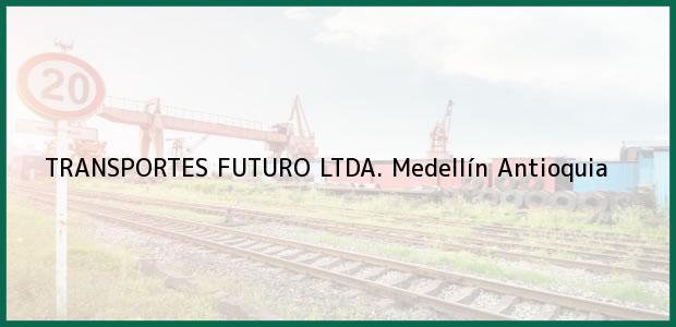Teléfono, Dirección y otros datos de contacto para TRANSPORTES FUTURO LTDA., Medellín, Antioquia, Colombia