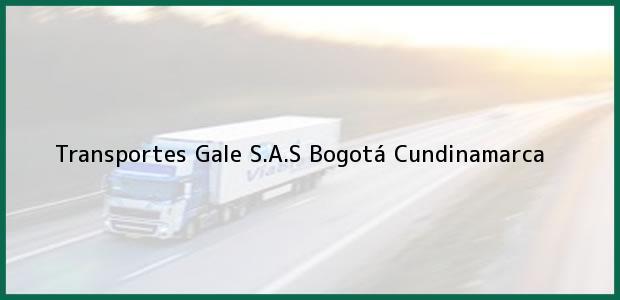 Teléfono, Dirección y otros datos de contacto para Transportes Gale S.A.S, Bogotá, Cundinamarca, Colombia