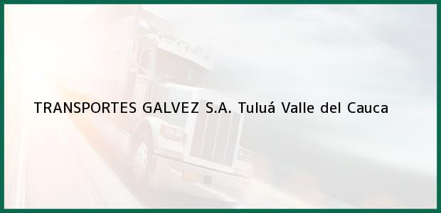 Teléfono, Dirección y otros datos de contacto para TRANSPORTES GALVEZ S.A., Tuluá, Valle del Cauca, Colombia