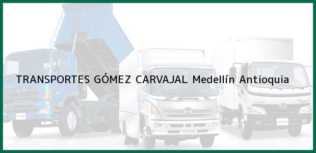 Teléfono, Dirección y otros datos de contacto para TRANSPORTES GÓMEZ CARVAJAL, Medellín, Antioquia, Colombia