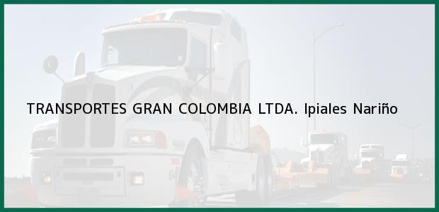 Teléfono, Dirección y otros datos de contacto para TRANSPORTES GRAN COLOMBIA LTDA., Ipiales, Nariño, Colombia