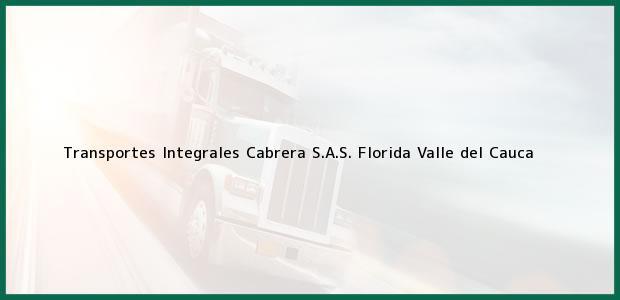 Teléfono, Dirección y otros datos de contacto para Transportes Integrales Cabrera S.A.S., Florida, Valle del Cauca, Colombia