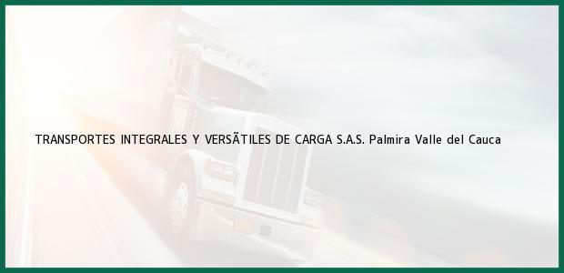 Teléfono, Dirección y otros datos de contacto para TRANSPORTES INTEGRALES Y VERSÃTILES DE CARGA S.A.S., Palmira, Valle del Cauca, Colombia