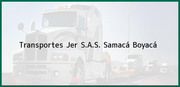 Teléfono, Dirección y otros datos de contacto para Transportes Jer S.A.S., Samacá, Boyacá, Colombia