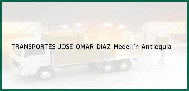 Teléfono, Dirección y otros datos de contacto para TRANSPORTES JOSE OMAR DIAZ, Medellín, Antioquia, Colombia