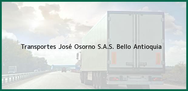Teléfono, Dirección y otros datos de contacto para Transportes José Osorno S.A.S., Bello, Antioquia, Colombia