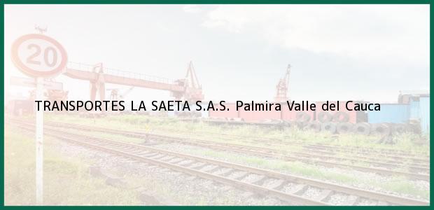 Teléfono, Dirección y otros datos de contacto para TRANSPORTES LA SAETA S.A.S., Palmira, Valle del Cauca, Colombia