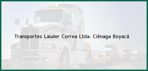 Teléfono, Dirección y otros datos de contacto para Transportes Lauder Correa Ltda., Ciénaga, Boyacá, Colombia