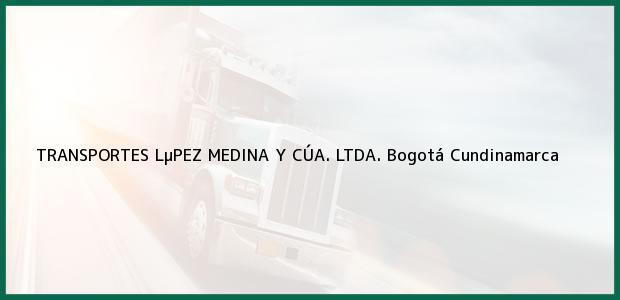 Teléfono, Dirección y otros datos de contacto para TRANSPORTES LµPEZ MEDINA Y CÚA. LTDA., Bogotá, Cundinamarca, Colombia