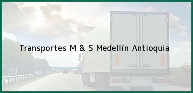 Teléfono, Dirección y otros datos de contacto para Transportes M & S, Medellín, Antioquia, Colombia