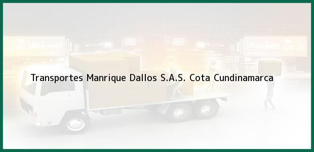 Teléfono, Dirección y otros datos de contacto para Transportes Manrique Dallos S.A.S., Cota, Cundinamarca, Colombia