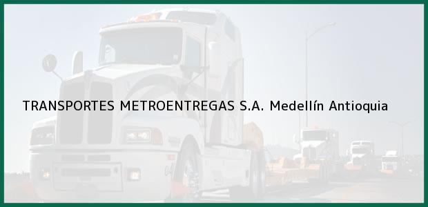 Teléfono, Dirección y otros datos de contacto para TRANSPORTES METROENTREGAS S.A., Medellín, Antioquia, Colombia
