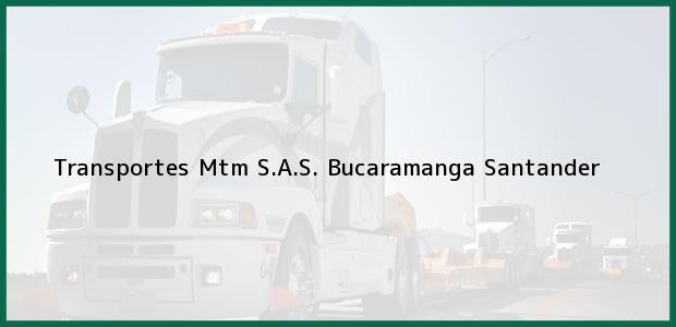 Teléfono, Dirección y otros datos de contacto para Transportes Mtm S.A.S., Bucaramanga, Santander, Colombia