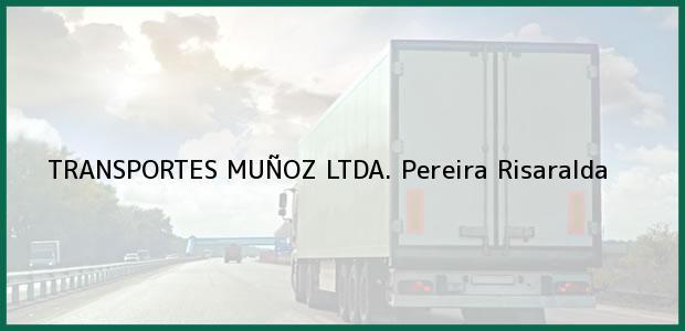 Teléfono, Dirección y otros datos de contacto para TRANSPORTES MUÑOZ LTDA., Pereira, Risaralda, Colombia