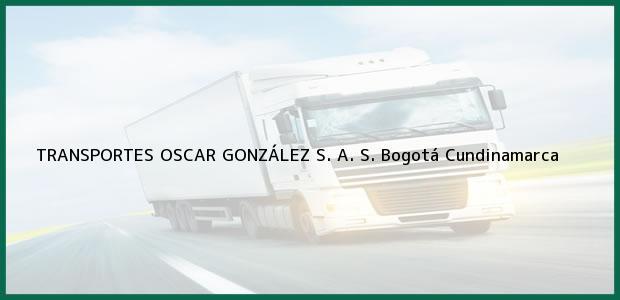 Teléfono, Dirección y otros datos de contacto para TRANSPORTES OSCAR GONZÁLEZ S. A. S., Bogotá, Cundinamarca, Colombia