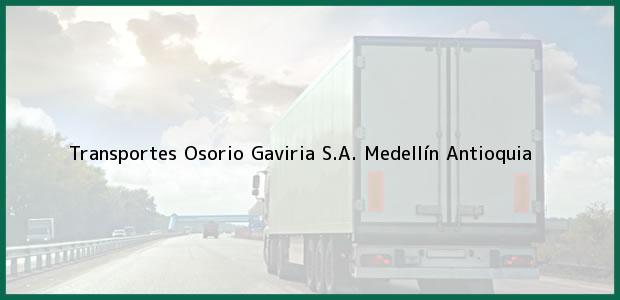 Teléfono, Dirección y otros datos de contacto para Transportes Osorio Gaviria S.A., Medellín, Antioquia, Colombia
