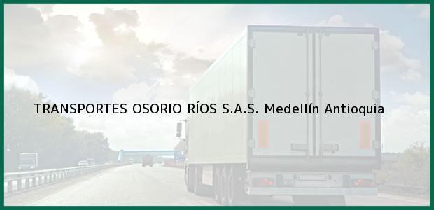 Teléfono, Dirección y otros datos de contacto para TRANSPORTES OSORIO RÍOS S.A.S., Medellín, Antioquia, Colombia