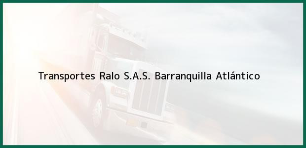 Teléfono, Dirección y otros datos de contacto para Transportes Ralo S.A.S., Barranquilla, Atlántico, Colombia