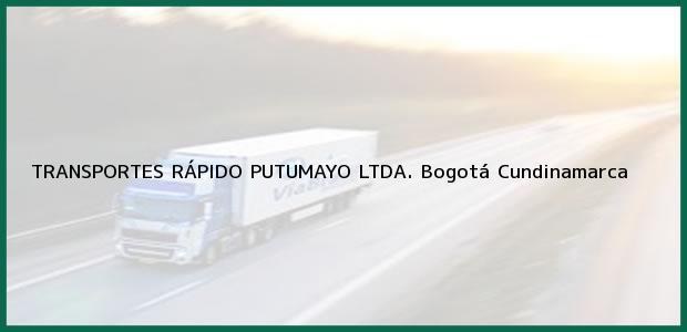 Teléfono, Dirección y otros datos de contacto para TRANSPORTES RÁPIDO PUTUMAYO LTDA., Bogotá, Cundinamarca, Colombia