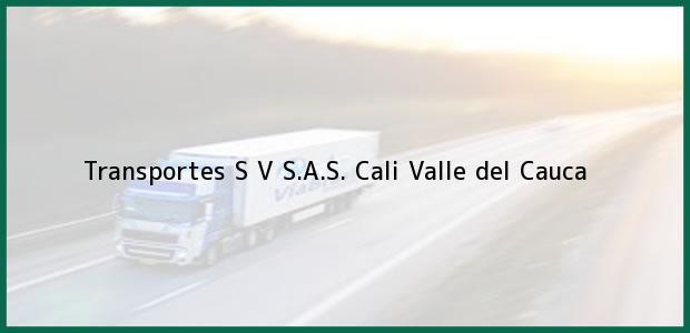 Teléfono, Dirección y otros datos de contacto para Transportes S V S.A.S., Cali, Valle del Cauca, Colombia