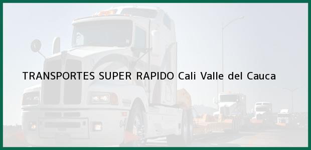 Teléfono, Dirección y otros datos de contacto para TRANSPORTES SUPER RAPIDO, Cali, Valle del Cauca, Colombia