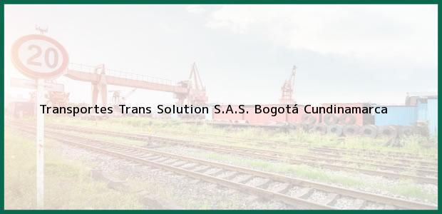 Teléfono, Dirección y otros datos de contacto para Transportes Trans Solution S.A.S., Bogotá, Cundinamarca, Colombia