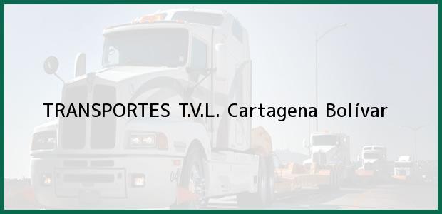 Teléfono, Dirección y otros datos de contacto para TRANSPORTES T.V.L., Cartagena, Bolívar, Colombia