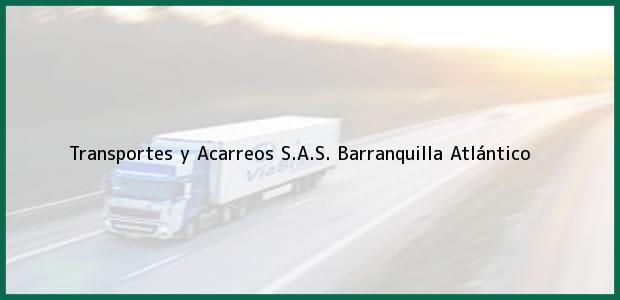 Teléfono, Dirección y otros datos de contacto para Transportes y Acarreos S.A.S., Barranquilla, Atlántico, Colombia