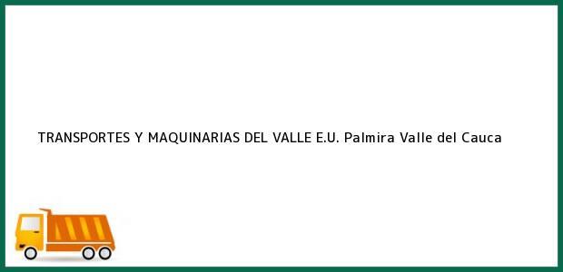 Teléfono, Dirección y otros datos de contacto para TRANSPORTES Y MAQUINARIAS DEL VALLE E.U., Palmira, Valle del Cauca, Colombia