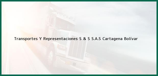 Teléfono, Dirección y otros datos de contacto para Transportes Y Representaciones S & S S.A.S, Cartagena, Bolívar, Colombia