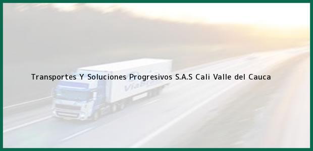 Teléfono, Dirección y otros datos de contacto para Transportes Y Soluciones Progresivos S.A.S, Cali, Valle del Cauca, Colombia