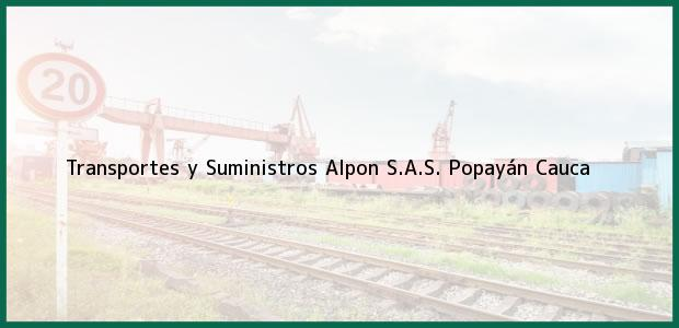 Teléfono, Dirección y otros datos de contacto para Transportes y Suministros Alpon S.A.S., Popayán, Cauca, Colombia