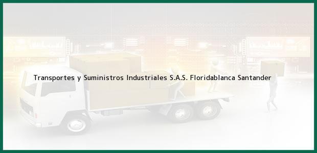 Teléfono, Dirección y otros datos de contacto para Transportes y Suministros Industriales S.A.S., Floridablanca, Santander, Colombia