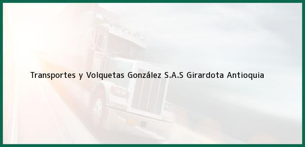 Teléfono, Dirección y otros datos de contacto para Transportes y Volquetas González S.A.S, Girardota, Antioquia, Colombia