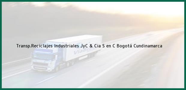 Teléfono, Dirección y otros datos de contacto para Transp.Reciclajes Industriales JyC & Cia S en C, Bogotá, Cundinamarca, Colombia