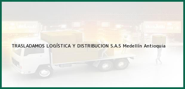 Teléfono, Dirección y otros datos de contacto para TRASLADAMOS LOGÍSTICA Y DISTRIBUCION S.A.S, Medellín, Antioquia, Colombia