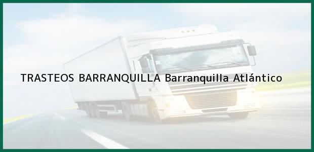 Teléfono, Dirección y otros datos de contacto para TRASTEOS BARRANQUILLA, Barranquilla, Atlántico, Colombia