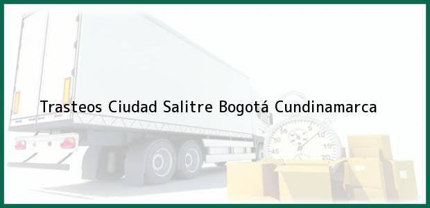 Teléfono, Dirección y otros datos de contacto para Trasteos Ciudad Salitre, Bogotá, Cundinamarca, Colombia