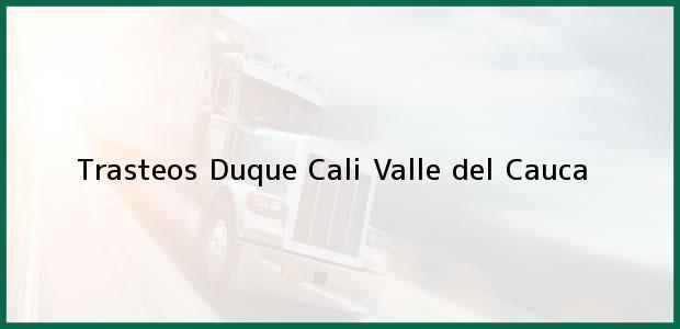 Teléfono, Dirección y otros datos de contacto para Trasteos Duque, Cali, Valle del Cauca, Colombia