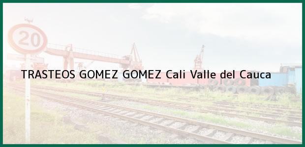 Teléfono, Dirección y otros datos de contacto para TRASTEOS GOMEZ GOMEZ, Cali, Valle del Cauca, Colombia