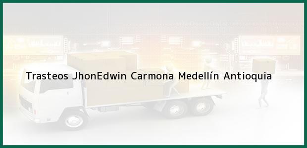 Teléfono, Dirección y otros datos de contacto para Trasteos JhonEdwin Carmona, Medellín, Antioquia, Colombia